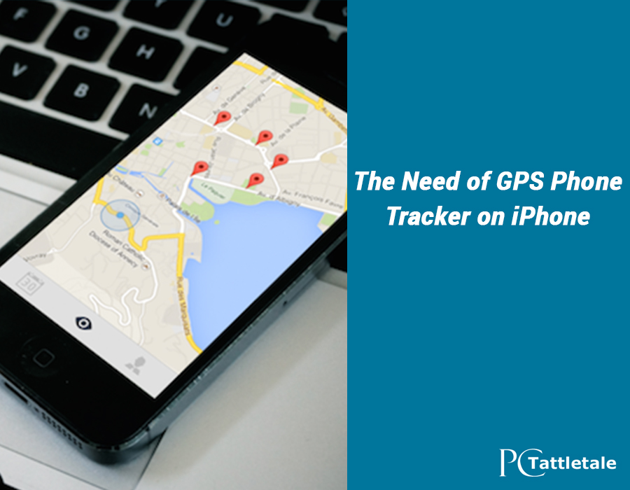 Gps Phone Tracker >> The Need Of Gps Phone Tracker On Iphone Pctattletale Pc